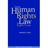 Using Human Rights Law In English Courts de Murray Hunt