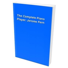 The Complete Piano Player Jerome Kern Piano,  Vocal & Guitar (with Chord Boxes)