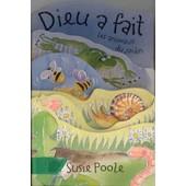 Dieu A Fait Les Animaux Du Jardin de Susie Poole