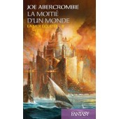 La Mer �clat�e, Tome 2 : La Moiti� D'un Monde de Joe Abercrombie