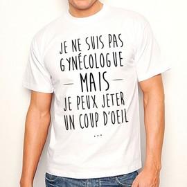 T-Shirt Homme Blanc Je Ne Suis Pas Gyn�cologue Mais Je Peux Jeter Un Coup D'oeil...