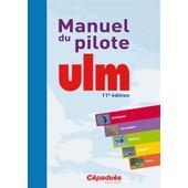 Manuel Du Pilote Ulm - Pendulaire, Paramoteur, Multiaxe, Autogire, H�lico de C�padu�s