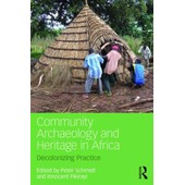 Community Archaeology And Heritage In Africa: Decolonizing Practice de Innocent Pikirayi