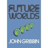 Future Worlds de John Gribbin