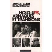 Hold-Ups Arnaques Et Trahisons de Antonin Andr� , Karim Rissouli