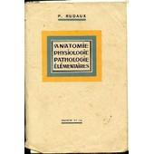 Precis Elementaire D'anatomie, De Physiologie, De Pathologie Et De Therapeutique Appliquee Suivi D'un Lexique Medical. de RUDAUX P.