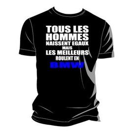 Tee-Shirt Tous Les Hommes Naissent �gaux Mais Les Meilleurs Roulent En Bmw