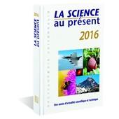 La Science Au Pr�sent 2016 de Collectif