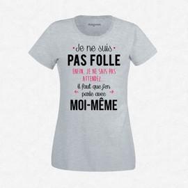 T-Shirt Femme Gris Je Ne Suis Pas Folle, Enfin, Je Ne Sais Pas Attendez?Il Faut Que J?En Parle Avec Moi-M�me