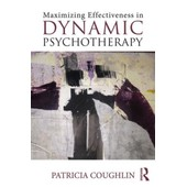 Maximizing Effectiveness In Dynamic Psychotherapy de Patricia Coughlin