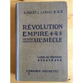 R�volution Empire. Premi�re Moiti� Du 19�me Si�cle. Classe De Premi�re de A. Malet - J. Isaac