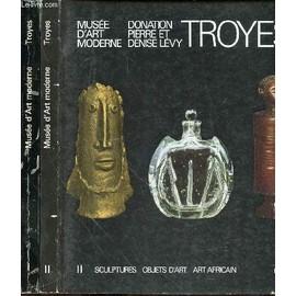 Musee D'art Moderne - Troyes En 2 Tomes : Tome 1 (Peintures) + Tome 2 (Sculptures, Objets D'art, Estampe, Tapisserie, Ceramiques, Verreries, Art Africain Et Oceanien).