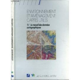 Environnement et aménagement - Cartes utiles - N° 1 - Le recueil des données cartographiques - Collectif