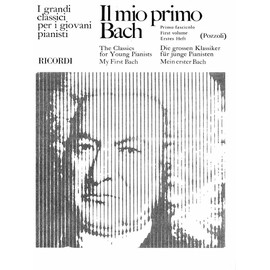 Il mio primo Bach - I grandi classici per i giovani pianisti - Primo fascicolo - My first Bach - The classics for young pianists - First volume - Mein erster Bach - Die klassiker für junge pianisten
