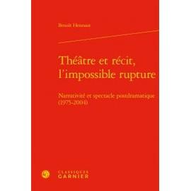 Théâtre Et Récit, L'impossible Rupture - Narrativité Et Spectacle Postdramatique (1975-2004)