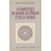 La Symbolique Du Monde Souterrain Et De La Caverne de Bayard