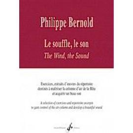 Philippe Bernold : Le souffle, le son - Exercices, extraits d'œuvres du répertoire destinés à maîtriser la colonne d'air de la flûte et acquérir un beau son