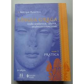 Língua Grega. Visão Semântica, Lógica, Orgânica e Funcional. Prática - Volume 2 (Em Portuguese do Brasil)