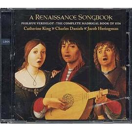 Verdelot: A Renaissance Songbook - The Complete Madrigal Book of 1536 /C King · C Daniels · J Heringman