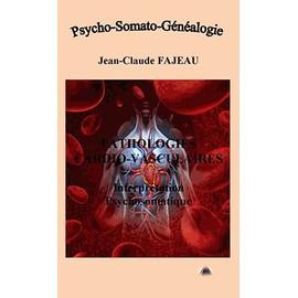 Pathologies Cardio-Vasculaires - Interprétation Psychosomatique - Jean-Claude Fajeau