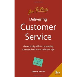 Delivering Customer Service: 2nd edition: A Practical Guide to Managing Successful Customer Relationships (How to)