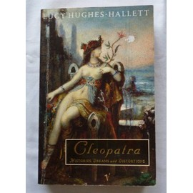 Cleopatra: Histories, Dreams and Distortions - Lucy Hughes-Hallett