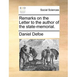 Remarks on the Letter to the author of the state-memorial. - Defoe, Daniel