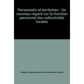 Personnels et territoires : Un nouveau regard sur la fonction personnel des collectivités locales - Centres De Gestion De La Fonction Publique Territoriale Bretagne
