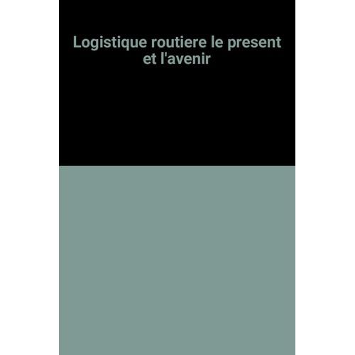 9782864790358 - Collectif: Logistique Routiere Le Present Et L'avenir - Livre