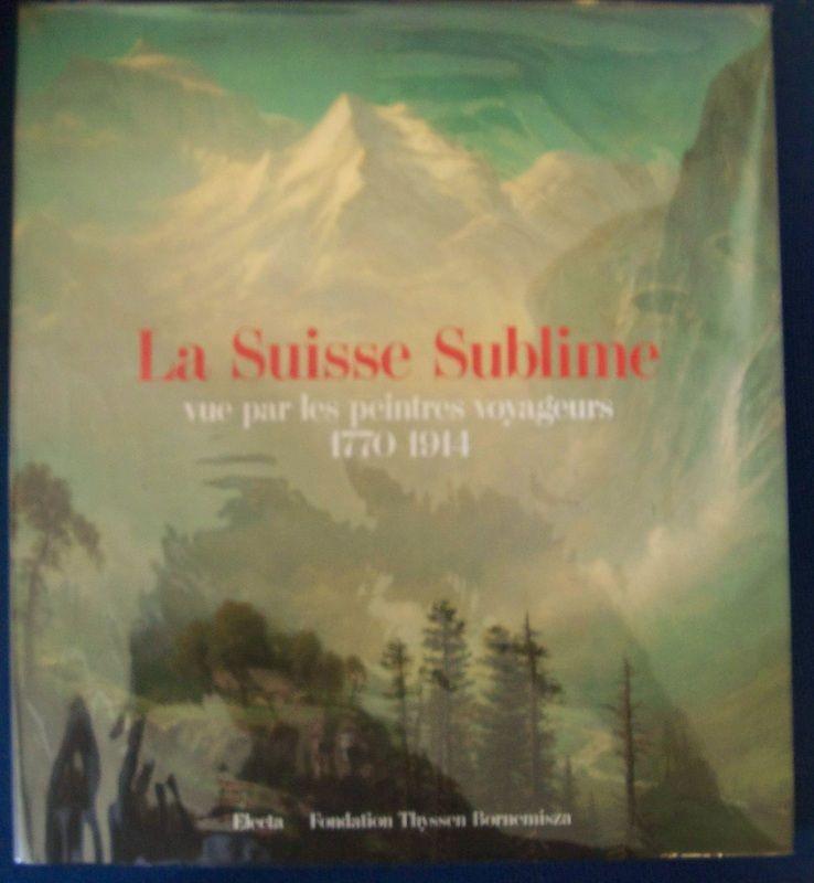 Suisse sublime. Catalogo della mostra. Ediz. francese e tedesca