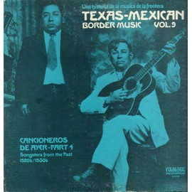 Texas-Mexican Border Music - Vol. 9 - Cancioneros de ayer (Part 4: 1920-1930) [Folklyric 9016]