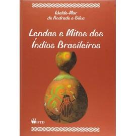 Lendas E Mitos Dos Índios Brasileiros (Em Portuguese do Brasil) - Walde-Mar De Andrade E Silva