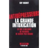 Antid�presseurs : La Grande Intoxication - Ce Que 5 Millions De Patients Ne Savent Pas Encore de Guy Hugnet
