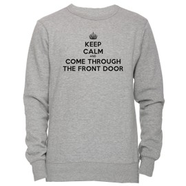 Keep Calm And Come Through The Front Door Unisexe Homme Femme Sweat-shirt Jersey Pull-over Gris Toutes Les Tailles Unisex Men's Women's Jumper Sweatshirt Pullover Grey All Sizes