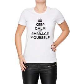 Keep Calm And Embrace Yourself Femme T-Shirt Cou D'équipage Blanc Manches Courtes Toutes Les Tailles Women's White All Sizes