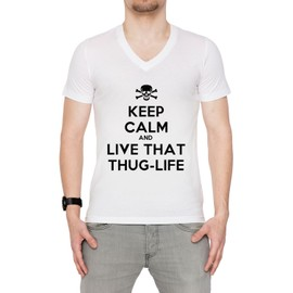 Keep Calm And Live That Thug Life Homme T-Shirt V-Col Blanc Manches Courtes Toutes Les Tailles Men's V-Neck White All Sizes