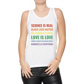 Science Is Real! Black Lives Matter! No Human Is Illegal! Love Is Love! WoWomen's Tank Rights Are Human Rights! Kindness Is Everything! Femme Débardeur T-Shirt Blanc Manches Courtes Taille S Women's Tank White Small Size S