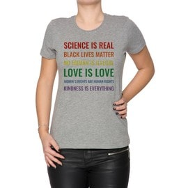 Science Is Real! Black Lives Matter! No Human Is Illegal! Love Is Love! WoWomen's Rights Are Human Rights! Kindness Is Everything! Femme T-Shirt Cou D'équipage Gris Manches Courtes Taille S Women's Grey Small Size S