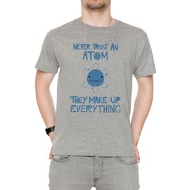Excuse Me While I Science Never Trust An Atom, They Make Up Everything Homme T-Shirt Cou D'équipage Gris Manches Courtes Taille S Men's Grey Small Size S
