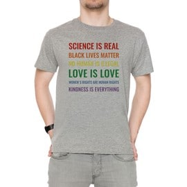 Science Is Real! Black Lives Matter! No Human Is Illegal! Love Is Love! Women's Rights Are Human Rights! Kindness Is Everything! Homme T-Shirt Cou D'équipage Gris Manches Courtes Taille S Men's Grey Small Size S