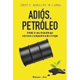 Adiós, petróleo : historia de una civilización que sobrevivió a su dependencia del oro negro - Jorge Carmelo Morales De Labra