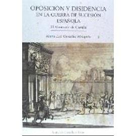 Oposición y disidencia en la guerra de sucesión española : el almirante de Castilla - María Luz González Mezquita