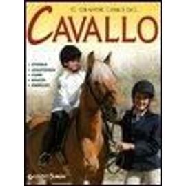 Il grande libro del cavallo. Storia, anatomia, cure, razze, esercizi - Gaia Riondino