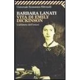 Vita di Emily Dickinson. L'alfabeto dell'estasi - Barbara Lanati
