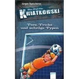 Ein Fall für Kwiatkowski. Tore, Tricks und schräge Typen - Jürgen Banscherus