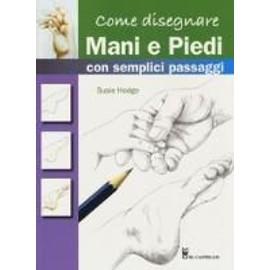 Hodge, S: Come disegnare mani e piedi con semplici passaggi - Susie Hodge