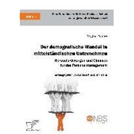Der demografische Wandel in mittelständischen Unternehmen. Herausforderungen und Chancen für das Personalmanagement - Regine Peters