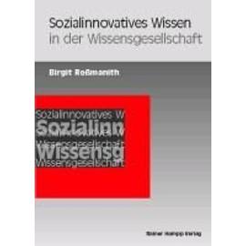 Sozialinnovatives Wissen in der Wissensgesellschaft - Birgit Rossmanith