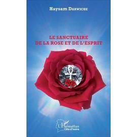 Le Sanctuaire De La Rose Et De L'esprit - Darwiche Haysam