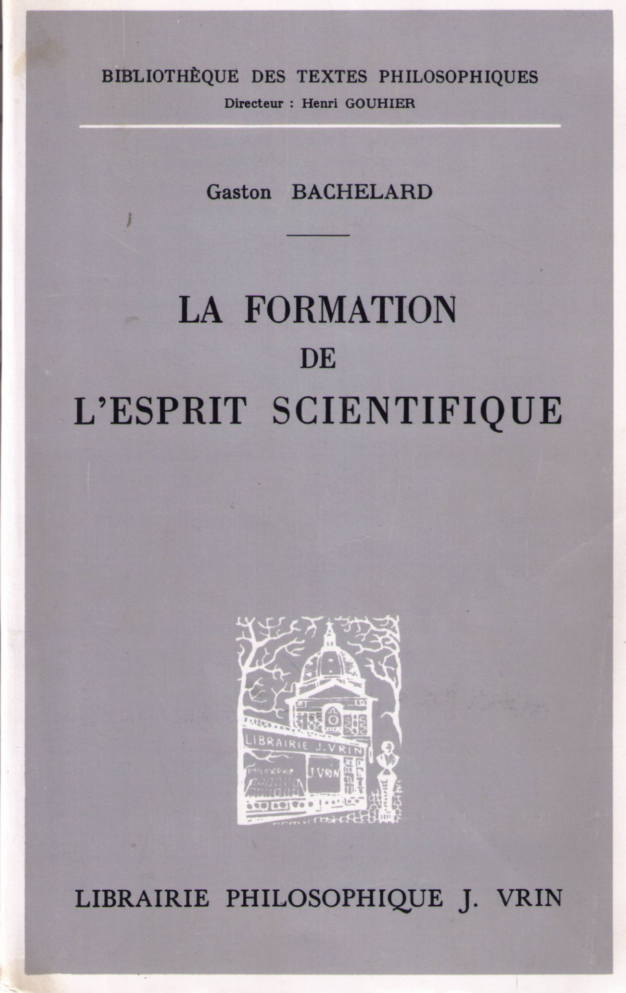 La formation de l'esprit scientifique. Librairie Philosophique J. Vrin, Paris. Collection
